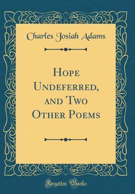 Hope Undeferred, and Two Other Poems (Classic Reprint)