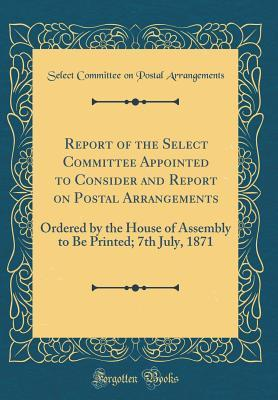 Report of the Select Committee Appointed to Consider and Report on Postal Arrangements