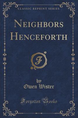 Neighbors Henceforth (Classic Reprint)