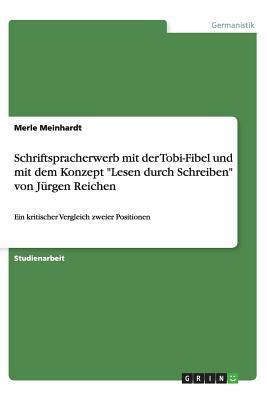"""Schriftspracherwerb mit der Tobi-Fibel und mit dem Konzept """"Lesen durch Schreiben"""" von Jürgen Reichen"""