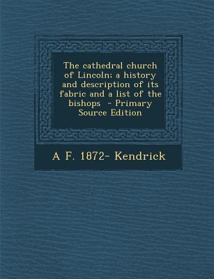 The Cathedral Church of Lincoln; A History and Description of Its Fabric and a List of the Bishops