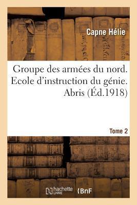 Groupe des Armees du Nord. Ecole d'Instruction du Génie. Abris Tome 2