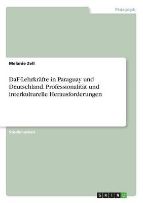 DaF-Lehrkräfte in Paraguay und Deutschland. Professionalität und interkulturelle Herausforderungen