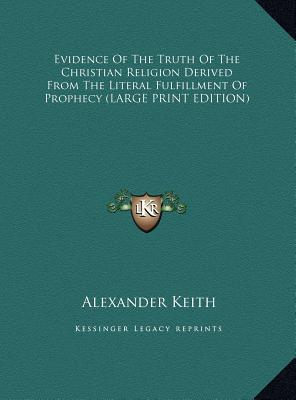 Evidence Of The Truth Of The Christian Religion Derived From The Literal Fulfillment Of Prophecy (LARGE PRINT EDITION)