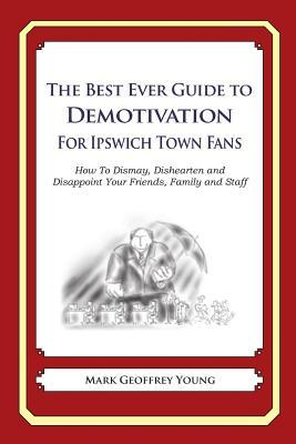 The Best Ever Guide to Demotivation for Ipswich Town Fans