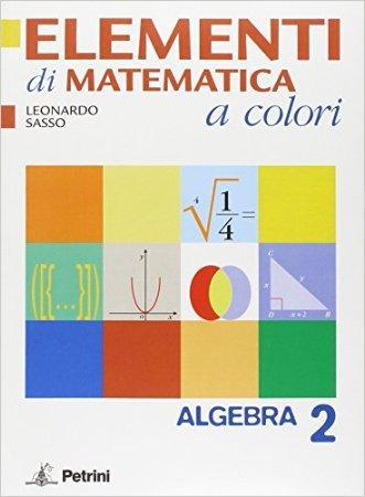 Elementi di matematica a colori. Algebra 2. Con quaderno di recupero. Per le Scuole superiori