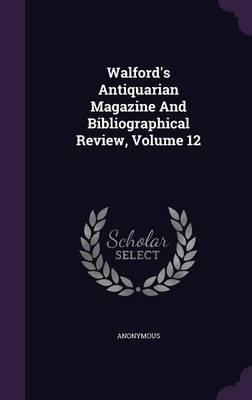 Walford's Antiquarian Magazine and Bibliographical Review, Volume 12