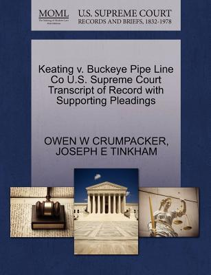 Keating V. Buckeye Pipe Line Co U.S. Supreme Court Transcript of Record with Supporting Pleadings