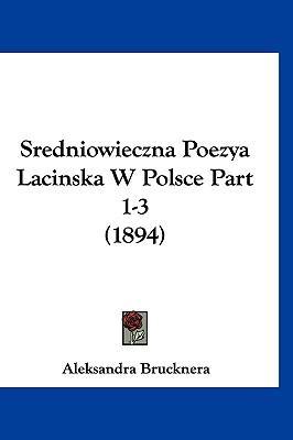 Sredniowieczna Poezya Lacinska W Polsce Part 1-3 (1894)