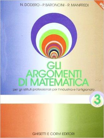 Gli argomenti di matematica 3. Per gli Ist. Professionali per l'industria e l'artigianato