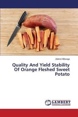 Quality And Yield Stability Of Orange Fleshed Sweet Potato