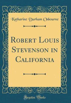 Robert Louis Stevenson in California (Classic Reprint)