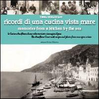 Ricordi di una cucina vista mare. La Costiera amalfitana di una volta tra ricette e immagini d'epoca. Ediz. multilingue