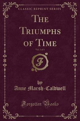 The Triumphs of Time, Vol. 2 of 3 (Classic Reprint)