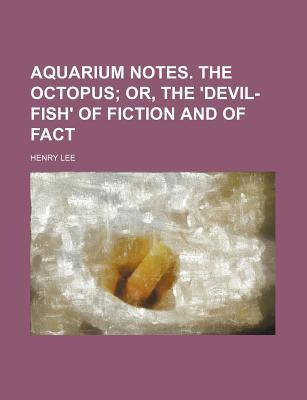 """Aquarium Notes; The Octopus or the """"Devil-Fish"""" of Fiction and of Fact"""