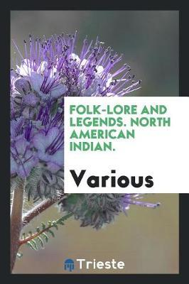 Folk-lore and legends. North American Indian