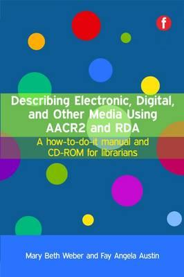 Describing Electronic, Digital, and Other Media Using AACR2 and RDA