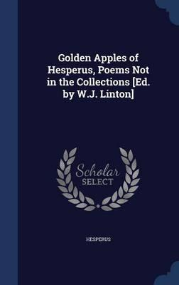 Golden Apples of Hesperus, Poems Not in the Collections [Ed. by W.J. Linton]