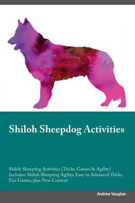 Shiloh Sheepdog Activities Shiloh Sheepdog Activities (Tricks, Games & Agility) Includes