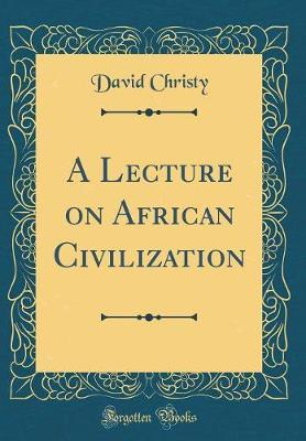A Lecture on African Civilization (Classic Reprint)
