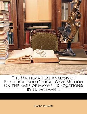 The Mathematical Analysis of Electrical and Optical Wave-Motion on the Basis of Maxwell's Equations