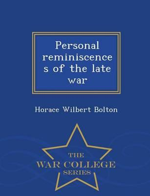Personal Reminiscences of the Late War - War College Series