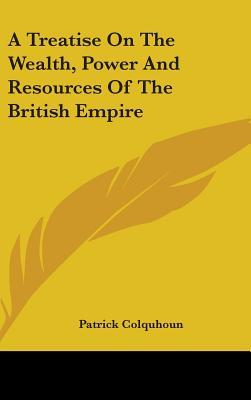 A Treatise on the Wealth, Power and Resources of the British Empire
