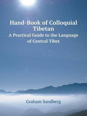 Hand-Book of Colloquial Tibetan a Practical Guide to the Language of Central Tibet