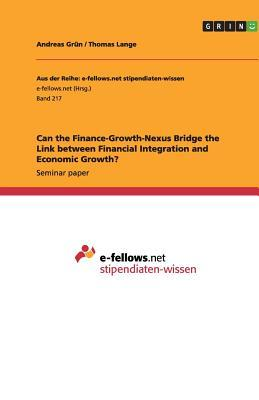 Can the Finance-Growth-Nexus Bridge the Link between Financial Integration and Economic Growth?