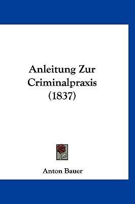 Anleitung Zur Criminalpraxis (1837)