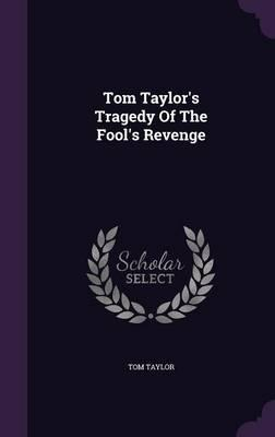 Tom Taylor's Tragedy of the Fool's Revenge