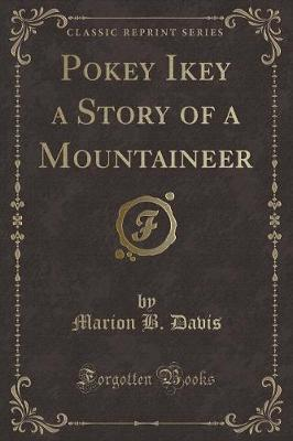 Pokey Ikey a Story of a Mountaineer (Classic Reprint)