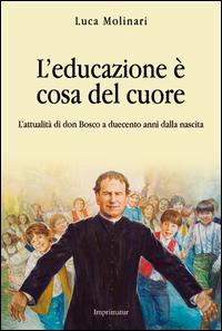 L'educazione è cosa del cuore. L'attualità di don Bosco a duecento anni dalla nascita