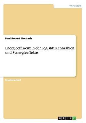 Energieeffizienz in der Logistik. Kennzahlen und Synergieeffekte