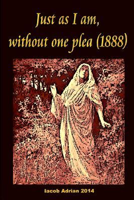 Just As I Am, Without One Plea 1888