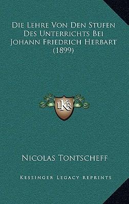 Die Lehre Von Den Stufen Des Unterrichts Bei Johann Friedrich Herbart (1899)