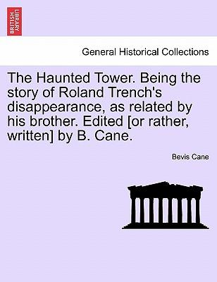 The Haunted Tower. Being the story of Roland Trench's disappearance, as related by his brother. Edited [or rather, written] by B. Cane