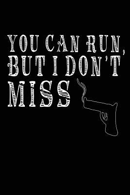 You Can Run but I Don't Miss
