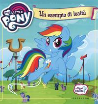 Un esempio di lealtà. Le chiavi della felicità. My Little Pony. Ediz. a colori