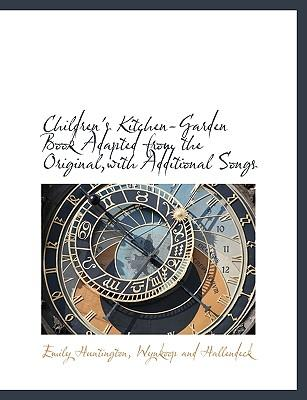 Children's Kitchen-Garden Book Adapted from the Original,with Additional Songs