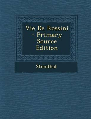 Vie de Rossini - Primary Source Edition
