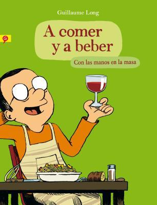 A comer y a beber/ To Eat And Drink
