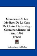 Memorias de Los Medicos de La Casa de Orates de Santiago Correspondientes Al Ano 1904(1905)