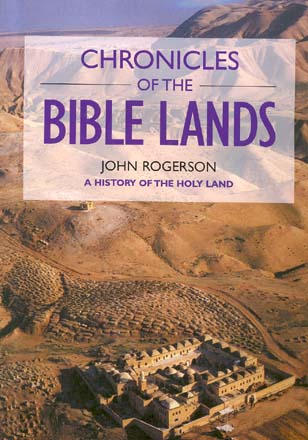 Chronicles of the Bible Lands - A History of the Holy Land