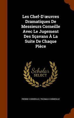 Les Chef-D' Uvres Dramatiques de Messieurs Corneille Avec Le Jugement Des Scavans a la Suite de Chaque Piece