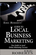 Eric Roberts' Guide to Local Business Marketing