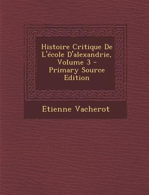 Histoire Critique de L'Ecole D'Alexandrie, Volume 3