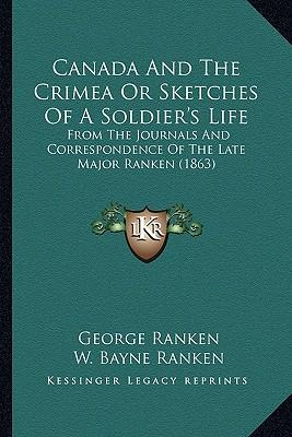 Canada and the Crimea or Sketches of a Soldier's Life