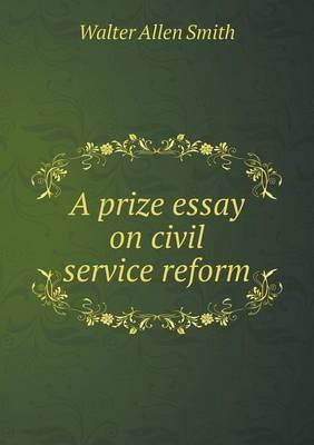 A Prize Essay on Civil Service Reform