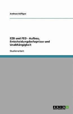 EZB und FED. Aufbau, Entscheidungsbefugnisse und Unabhängigkeit